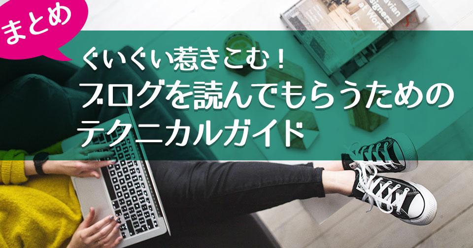 【まとめ】ぐいぐい惹きこむ! ブログを読んでもらうための テクニカルガイド