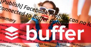 【速報】BufferでFacebook個人ページのタイムラインに投稿できなくなる!